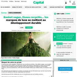 Basket vegan, tissus recyclés... les marques de luxe se mettent au développement durable