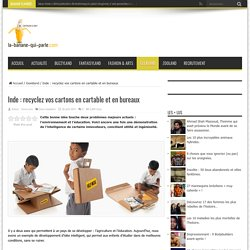 Inde : recyclez vos cartons en cartable et en bureaux - La banane qui parle