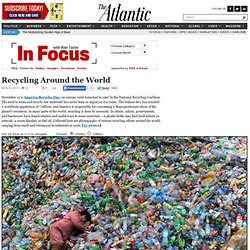 Recycling Around the World - Alan Taylor - In Focus