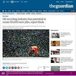 UK recycling industry has potential to create 10,000 new jobs, report finds