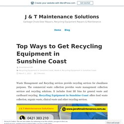 Top Ways to Get Recycling Equipment in Sunshine Coast