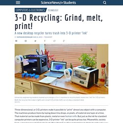 3-D Recycling: Grind, melt, print!