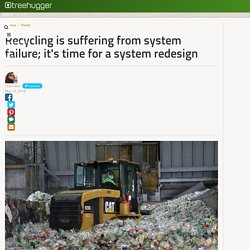 Recycling is suffering from system failure; it's time for a system redesign