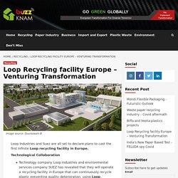 Loop Recycling facility Europe – Venturing Transformation