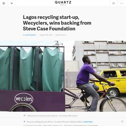 Nigeria's Wecyclers, the Lagos-based recycling start-up, wins $55,000 from Steve Case Foundation
