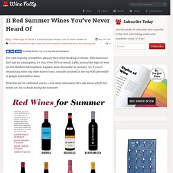 11 Red Summer Wines You've Never Heard Of
