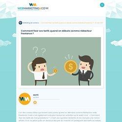 ▷ Comment fixer ses tarifs quand on débute comme rédacteur freelance ?