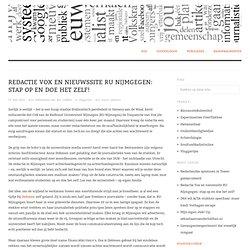 Redactie Vox en nieuwssite RU Nijmgegen: stap op en doe het zelf!