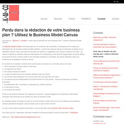 Perdu dans la rédaction de votre business plan ? Utilisez le Business Model Canvas