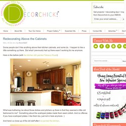 Redecorating Above the Cabinets - Decorchick! ®
