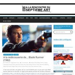 A la redécouverte de... Blade Runner (1982) - Critique & Analyse