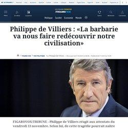 Philippe de Villiers : «La barbarie va nous faire redécouvrir notre civilisation»