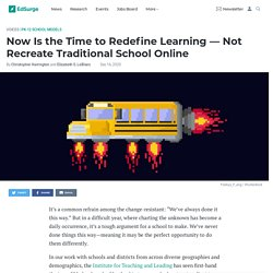 Now Is the Time to Redefine Learning — Not Recreate Traditional School Online