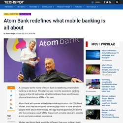 Atom Bank redefines what mobile banking is all about