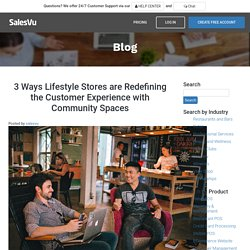 3 Ways Lifestyle Stores are Redefining the Customer Experience with Community Spaces - SalesVu Blog