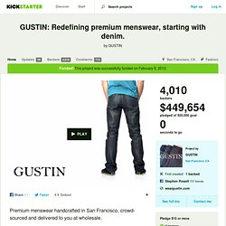 GUSTIN: Redefining premium menswear, starting with denim. by GUSTIN