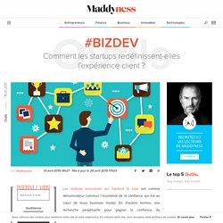 #BizDev : Comment les startups redéfinissent-elles l'expérience client ? - Maddyness