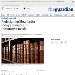 Redesigning libraries for today's climate and tomorrow's needs | Local government network | Guardian Professional