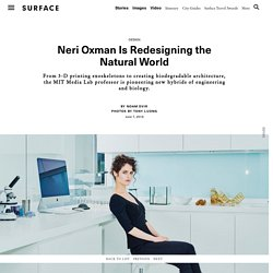 Neri Oxman Is Redesigning the Natural World - SURFACE