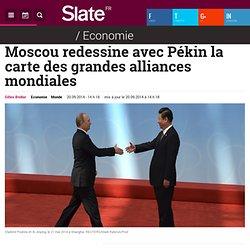 Moscou redessine avec Pékin la carte des grandes alliances mondiales