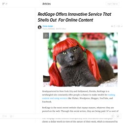 RedGage Offers Innovative Service That Shells Out  For Online Content