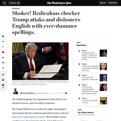 Shoker! Rediculous chocker Trump attaks and dishoners English with ever-dummer spellings.