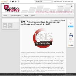 GPA : l'histoire polémique d'un couple gay rediffusée sur France 2 à 13h15. - LeBlogTvNews