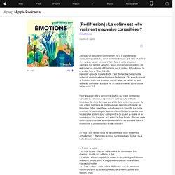Émotions: [Rediffusion] : La colère est-elle vraiment mauvaise conseillère ? sur ApplePodcasts