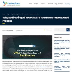 Why Redirecting All Your URLs To Your Home Page Is A Bad Practice