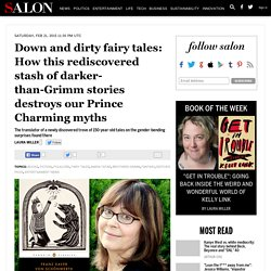 Down and dirty fairy tales: How this rediscovered stash of darker-than-Grimm stories destroys our Prince Charming myths