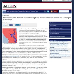 Republicans under Pressure as Redistricting Ruled Unconstitutional in Florida and Challenged in Wisconsin