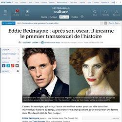 Eddie Redmayne : après son oscar, il incarne le premier transsexuel de l'histoire