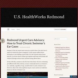 Redmond Urgent Care Advisory: How to Treat Chronic Swimmer's Ear Cases « U.S. HealthWorks Redmond