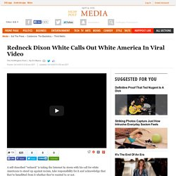 Redneck Dixon White Calls Out White America In Viral Video