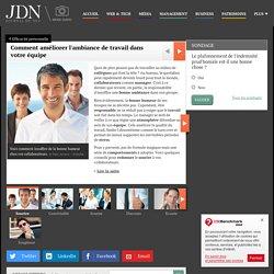 Comment améliorer l'ambiance de travail dans votre équipe - Journal du Net Management