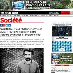 """Cyril Dion : """"Pour redonner envie en 2017, il faut une coalition entre acteurs politiques et société civile"""""""