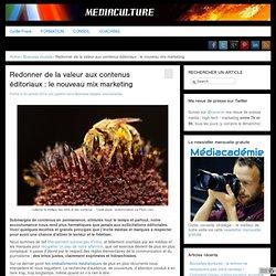 - Redonner de la valeur aux contenus éditoriaux : le nouveau mix marketing