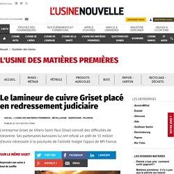 Le lamineur de cuivre Griset placé en redressement judiciaire - Quotidien des Usines