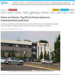 Seine-et-Marne. Toys'R'Us France placé en redressement judiciaire