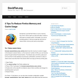5 Tips To Reduce Firefox Memory and Cache Usage