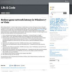 Reduce game network latency in Windows 7 or Vista « Life & Code