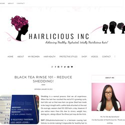 Black Tea Rinse 101 - Reduce Shedding! - Hairlicious Inc.