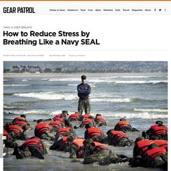 How to Reduce Stress by Breathing Like the Navy SEALs