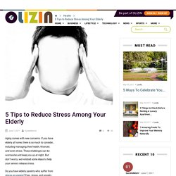 5 Tips to Reduce Stress Among Your Elderly