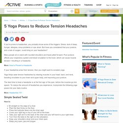 5 Yoga Poses to Reduce Tension Headaches