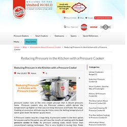 Reducing Pressure in the Kitchen with a Pressure Cooker, Information About Pressure Cooker : United Pressure Cooker
