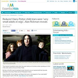 Reducio! Harry Potter child stars were 'very small adults in wigs', Alan Rick...
