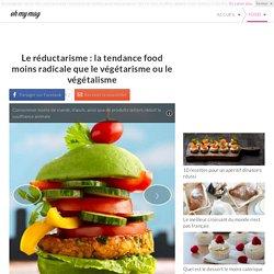 Le réductarisme : la tendance food moins radicale que le végétarisme ou le végétalisme