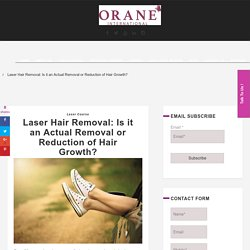 Laser Hair Removal: Is it an Actual Removal or Reduction of Hair Growth?