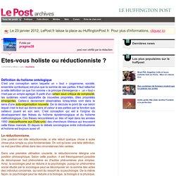Etes-vous holiste ou réductionniste ? - pragma38 sur LePost.fr (08:22)